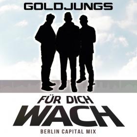 GOLDJUNGS - FÜR DICH WACH (BERLIN CAPITAL MIX)